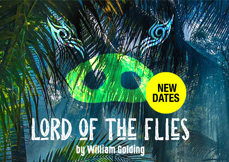 Lord of the Flies NEW SHOW DATES